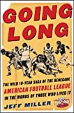 Going Long: The Wild Ten-Year Saga of the Renegade American Football League in the Words of Those Who Lived It