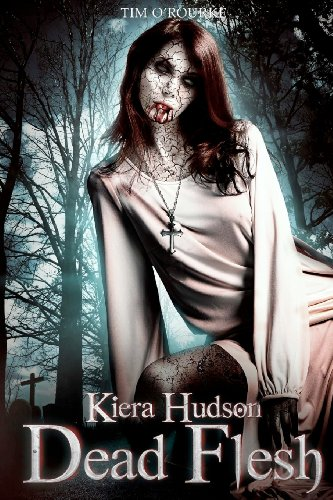 Dead Flesh: Kiera Hudson Series Two (Book 1) (Volume 1) by Tim O'Rourke