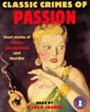 Classic Crimes of Passion: Short Stories of Crimes Passionnels and Murder