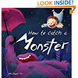 How to Catch a Monster (A endearing children's picture book about a boy and his cookie eating monster )