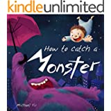 How to Catch a Monster (A endearing children's picture book about a boy and his cookie eating monster ) (Monsters Book for Kids 1)