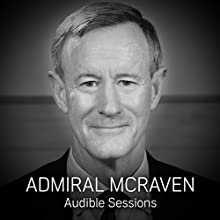 Admiral William McRaven: Audible Sessions: FREE Excusive Interview Discours Auteur(s) : Gabriel Fleming Narrateur(s) : Admiral William McRaven