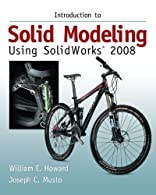 Introduction to Solid Modeling Using SolidWorks®