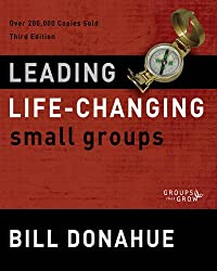 Leading Life-Changing Small Groups: Over 200,000 Copies Sold, Third Edition (Groups that Grow)