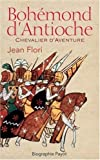 echange, troc Jean Flori - Bohémond d'Antioche : Chevalier d'Aventure