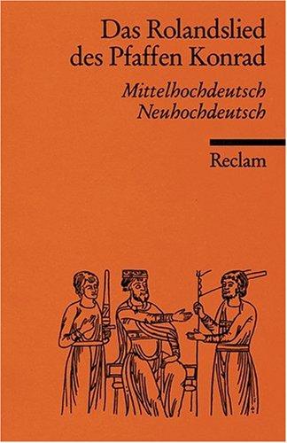 Das Rolandslied des Pfaffen Konrad: Mittelhochdt. /Neuhochdt.: Mittelhochdeutsch / Neuhochdeutsch