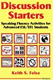 Discussion Starters: Speaking Fluency Activities for Advanced Esl/Efl Students
