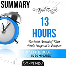 Summary of Mitchell Zuckoff's 13 Hours: The Inside Account of What Really Happened in Benghazi Audiobook by  Ant Hive Media Narrated by Tom Johnson