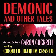 Demonic and Other Tales: The Short Fiction of Garon Cockrell (       UNABRIDGED) by Garon Cockrell Narrated by Chiquito Joaquim Crasto