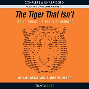 The Tiger That Isn't: Seeing Through a World of Numbers | [Michael Blastland, Andrew Dilnot]
