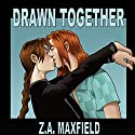 Drawn Together Audiobook by Z. A. Maxfield Narrated by Greg Boudreaux