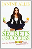 Janine Allis The Secrets of My Success: The Story of Boost Juice, Juicy Bits and All