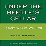 Under the Beetle's Cellar | Mary Willis Walker