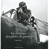Vie et destin des pilotes de guerrepar Claude Carlier