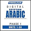 Arabic (Egy) Phase 1, Units 1-30: Learn to Speak and Understand Egyptian Arabic with Pimsleur Language Programs Speech by  Pimsleur Narrated by  Pimsleur