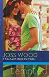 Joss Wood If You Can't Stand the Heat... (Mills & Boon Modern Tempted)