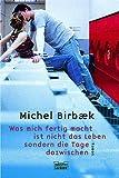 Was mich fertig macht, ist nicht das Leben, sondern die Tage dazwischen - Michel Birbaek