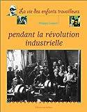 """Afficher """"La Vie des enfants travailleurs pendant la révolution industrielle"""""""