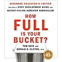 How Full Is Your Bucket? Educator's Edition: Positive Strategies for Work and Life Audiobook by Tom Rath, Donald O. Clifton Narrated by Tom Rath, Jeff Cummings