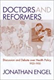 Doctors and Reformers: Discussion and Debate over Health Policy, 1925-1950
