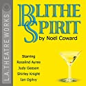 Blithe Spirit (Dramatized)  by Noel Coward Narrated by Rosalind Ayres, Shirley Knight, Judy Geeson, Ian Ogilvy