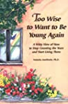 Too Wise to Want to be Young Again