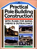Practical Pole Building Construction: With Plans for Barns, Cabins, & Outbuildings - 0913589160