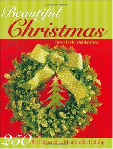 Beautiful Christmas (250 Best Ideas for a Memorable Holiday), Carol Field Dahlstrom