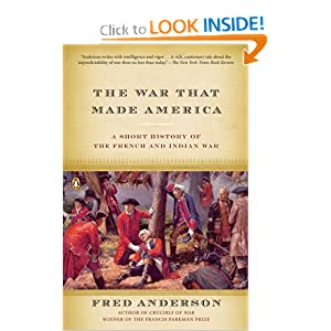 The War That Made America: A Short History of the French and Indian War by Fred Anderson