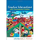 Creative Interventions with Traumatized Childrenby Bruce D Perry MD  PhD