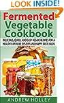 Fermented Vegetable Cookbook: Delicio...