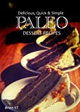 Paleo Dessert Recipes - Delicious, Quick & Simple (Delicious, Quick & Simple Paleo)