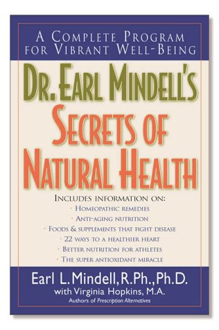 Dr. Earl Mindell'S Secrets Of Natural Health: A Complete Program For Vibrant Well-Being