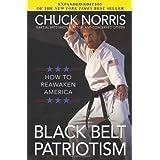Black Belt Patriotism: How to Reawaken America ~ Chuck Norris