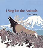 I Sing for the Animals (0027377253) by Goble, Paul