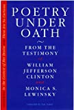 Poetry Under Oath: From the Testimony of Willian Jefferson Clinton and Monica S. Lewinsky (0761116206) by Clinton, Bill