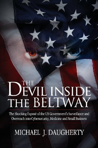 The Devil Inside the Beltway: The Shocking Expose of the US Government's Surveillance and Overreach Into Cybersecurity, Medicine and Small Business Softcover edition by Michael J. Daugherty (2013) Paperback (The Devil Inside The Beltway compare prices)
