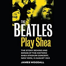 The Beatles Play Shea Audiobook by James Woodall Narrated by Christopher Price