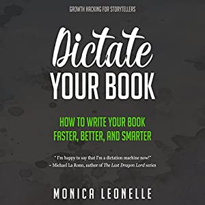 Dictate Your Book: How to Write Your Book Faster, Better, and Smarter Hörbuch
