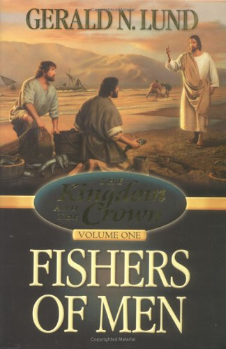 Kingdom and the Crown Volume 1: Fishers of Men (Kingdom and the Crown) (Kingdom and the Crown, Vol 1), GERALD N. LUND