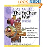 Eat Well The YoChee Way: The Easy and Delicious Way to Cut Fat and Calories with Natural YoChee [Yogurt Cheese...