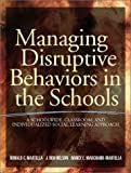 Managing Disruptive Behaviors in the Schools: A Schoolwide, Classroom, and Individualized Social Learning Approach