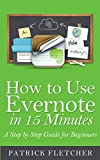 How to Use Evernote in 15 Minutes - A Step by Step Guide for Beginners