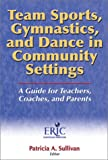 Team sports, gymnastics, and dance in community settings : a guide for teachers, coaches, and parents /