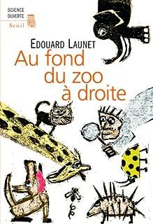 Au fond du zoo à droite : découvertes récentes et intéressantes sur le règne animal, Launet, Édouard