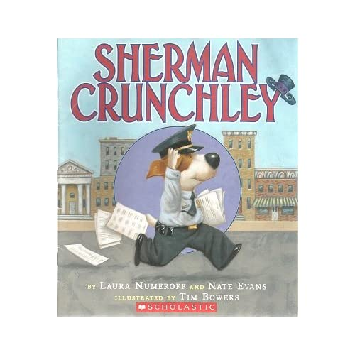 Sherman Crunchley: Laura Numeroff, Tim Bowers: 9780439746496: Amazon