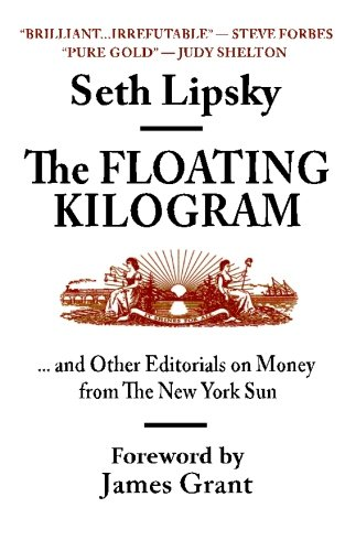 The Floating Kilogram: ... and Other Editorials on Money from the New York Sun