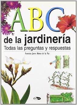 ABC de la jardineria / ABC of Gardening: Todas Las Preguntas Y