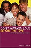 Don't Awaken Love Before the Time