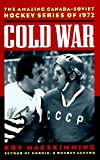 Cold War : The Amazing Canada-Soviet Hockey Series of 1972